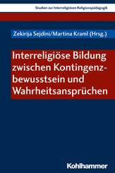 Interreligiöse Bildung zwischen Kontingenzbewusstsein und Wahrheitsansprüchen