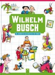 Wilhelm Busch - Die schönsten Geschichten für Kinder