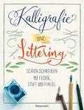 Kalligrafie und Lettering. Schön schreiben mit Feder, Stift und Pinsel.