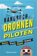 Das Handbuch für Drohnen-Piloten. Basics, Praxis, Technik, Regeln