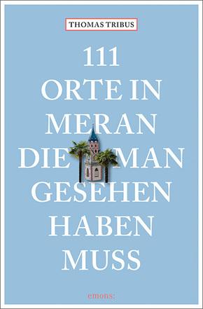111 Orte in Meran, die man gesehen haben muss