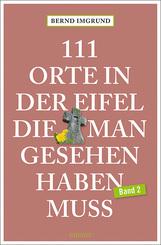 111 Orte in der Eifel, die man gesehen haben muss - Bd.2