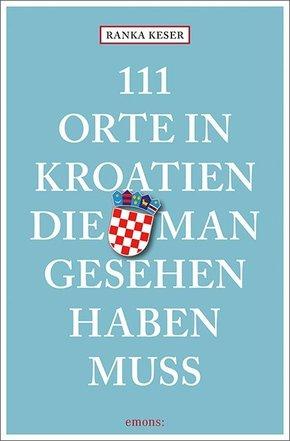 111 Orte in Kroatien, die man gesehen haben muss