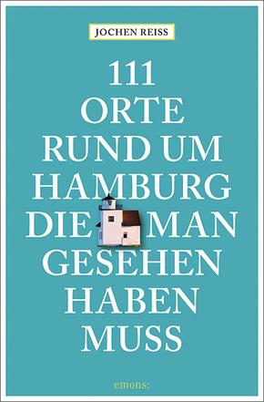 111 Orte rund um Hamburg, die man gesehen haben muss
