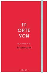 111 Orte von . . . Das Reisetagebuch (rot)