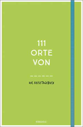 111 Orte von . . . Das Reisetagebuch (grün)