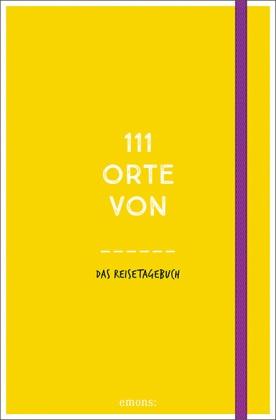 111 Orte von  . . . Das Reisetagebuch (gelb)