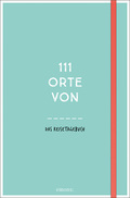 111 Orte von . . . Das Reisetagebuch (türkis)