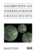 Nachrichten aus Niedersachsens Urgeschichte - Bd.87/2018