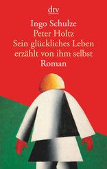 Peter Holtz - Sein glückliches Leben erzählt von ihm selbst