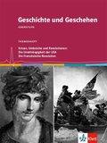 Geschichte und Geschehen, Themenheft: Krisen, Umbrüche und Revolutionen: Die Unabhängigkeit der USA / Die Französische Revolution