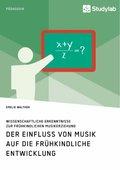 Der Einfluss von Musik auf die frühkindliche Entwicklung. Wissenschaftliche Erkenntnisse zur frühkindlichen Musikerziehu