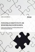Persönlichkeitstests im Bewerbungsverfahren. Handlungsleitfaden zur kriteriumsbasierten Entscheidungsfindung