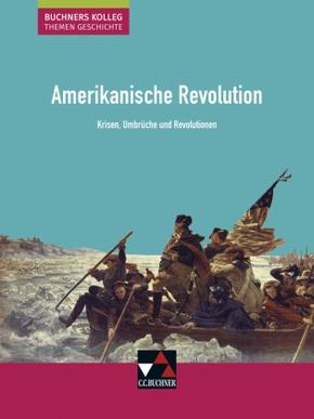 Buchners Kolleg. Themen Geschichte: Amerikanische Revolution