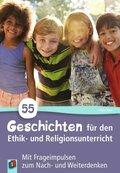 55 Geschichten für den Ethik- und Religionsunterricht in der Grundschule