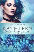 Kathleen: Dein Weg zu mir