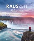 RAUSZEIT - 400 unvergessliche Outdoor-Erlebnisse weltweit