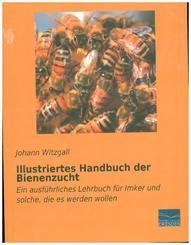 Illustriertes Handbuch der Bienenzucht