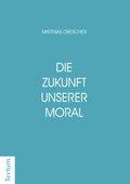 Die Zukunft unserer Moral