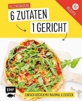 Alltagsküche: 6 Zutaten - 1 Gericht