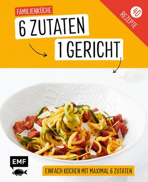 Genial einfach! 6 Zutaten - 1 Gericht: Familienküche