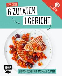 Genial einfach! 6 Zutaten - 1 Gericht: Low Carb