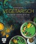 Aromenfeuerwerk - Vegetarisch - Die neue grüne Küche