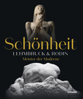 Schönheit. Lehmbruck & Rodin