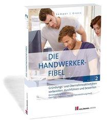 Die Handwerker-Fibel, Ausgabe 2019: Gründungs- und Übernahmeaktivitäten vorbereiten, durchführen und bewerten; 2