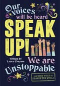Speak Up!: Our Voices will be heard. We are Unstoppable
