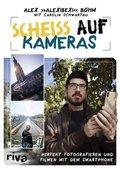 Scheiß auf Kameras - Perfekt fotografieren und filmen mit dem Smartphone