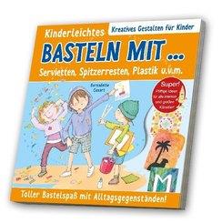Kinderleichtes Basteln mit Servietten, Spitzerresten, Plastik u. v. m.