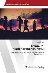 Freiraum! Kinder brauchen Natur