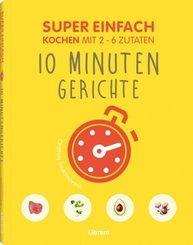 Super Einfach - 10 Minuten Gerichte