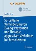 S3-Leitlinie Verhinderung von Zwang: Prävention und Therapie aggressiven Verhaltens bei Erwachsenen