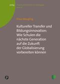 Kultureller Transfer und Bildungsinnovation: Wie Schulen die nächste Generation auf die Zukunft der Globalisierung vorbe