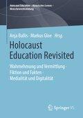 Holocaust Education Revisited - Wahrnehmung, Vermittlung und Rezeption