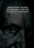 Heidegger's Black Notebooks and the Future of Theology