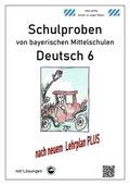 Deutsch 6, Schulproben von bayerischen Mittelschulen mit Lösungen nach neuem LehrplanPLUS