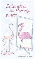 Es ist schön, ein Flamingo zu sein