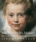 Von Rubens bis Makart. Die fürstlichen Sammlungen Liechtensteins