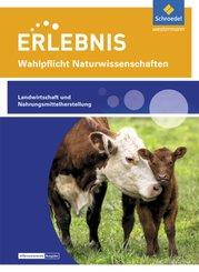 Erlebnis Wahlpflicht Naturwissenschaften, Differenzierende Ausgabe: Wahlpflichtfach: Themenheft Landwirtschaft und Nahrungsmittelherstellung