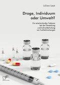 Droge, Individuum oder Umwelt? Die entscheidenden Faktoren bei der Entwicklung und Aufrechterhaltung von Suchterkrankung