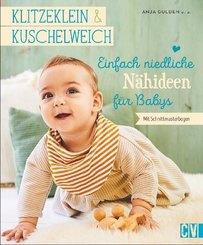 Klitzeklein & Kuschelweich - Einfach niedliche Nähideen für Babys