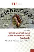Online Maghreb-Arab Social Movements and Facebook: