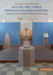 """""""Zeichen und Symbol überirdischer Wirklichkeiten"""" Liturgische Orte und ihre künstlerische Gestaltung"""