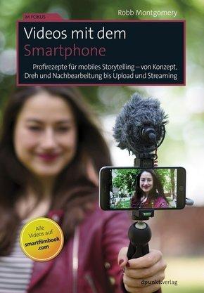 Videos mit dem Smartphone - Profirezepte für mobiles Storytelling