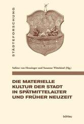 Die materielle Kultur der Stadt in Spätmittelalter und Früher Neuzeit