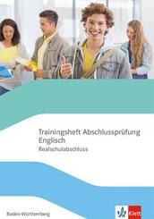 Trainingsheft Abschlussprüfung Englisch. Realschule Baden-Württemberg, m. 1 Beilage