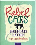 Rebel Cats - egendäre Katzen und ihre Abenteuer